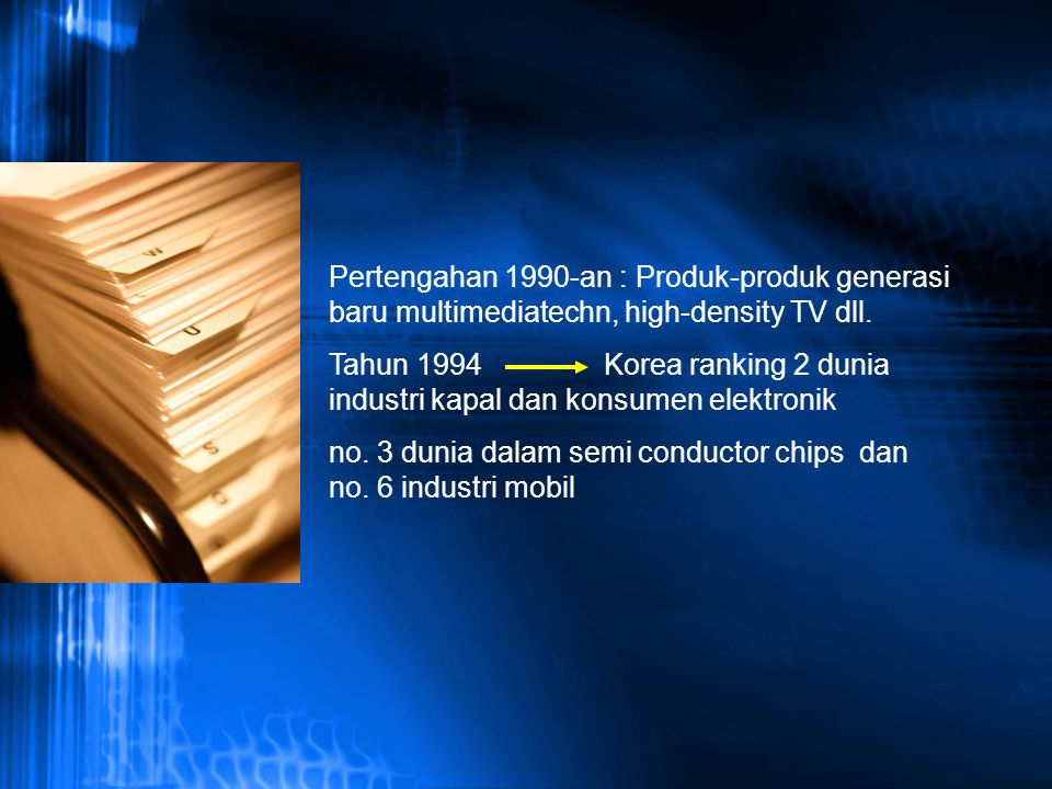 Pertengahan 1990-an : Produk-produk generasi baru multimediatechn, high-density TV dll.