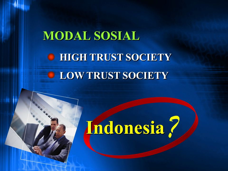 MODAL SOSIAL HIGH TRUST SOCIETY LOW TRUST SOCIETY Indonesia