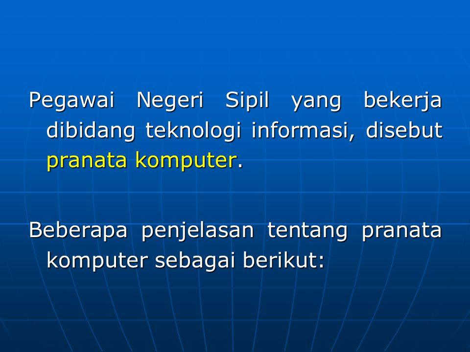 Pegawai Negeri Sipil yang bekerja dibidang teknologi informasi, disebut pranata komputer.