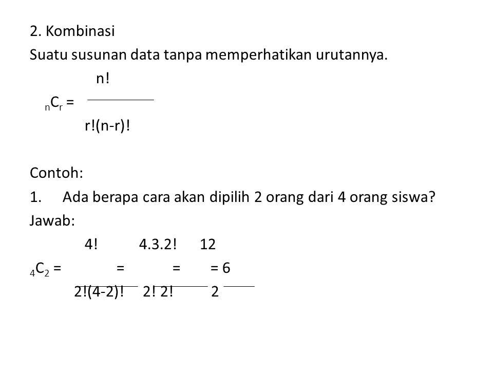 2. Kombinasi Suatu susunan data tanpa memperhatikan urutannya. n! nCr = r!(n-r)! Contoh: