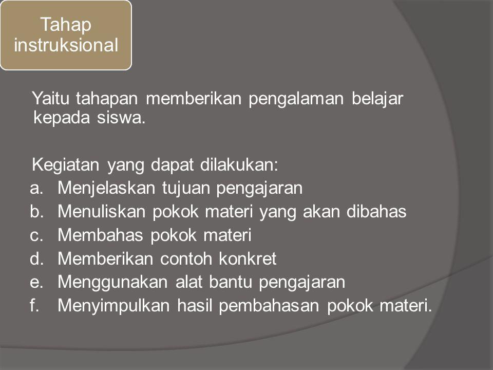 Tahap instruksional Yaitu tahapan memberikan pengalaman belajar kepada siswa. Kegiatan yang dapat dilakukan: