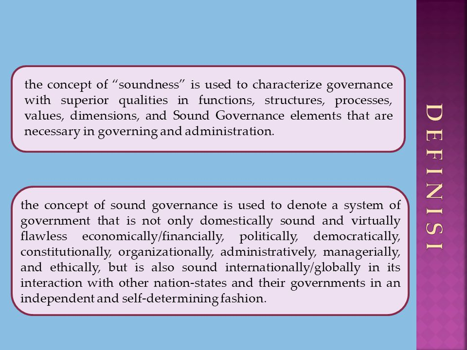 the concept of soundness is used to characterize governance with superior qualities in functions, structures, processes, values, dimensions, and Sound Governance elements that are necessary in governing and administration.