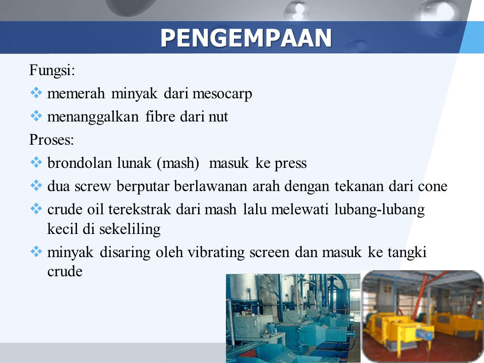 PENGEMPAAN Fungsi: memerah minyak dari mesocarp