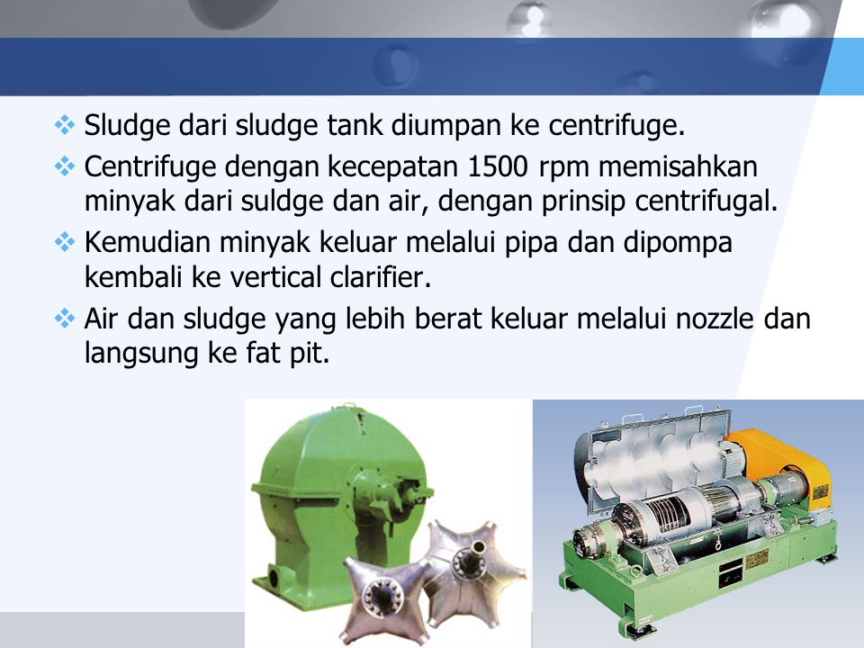 Sludge dari sludge tank diumpan ke centrifuge.