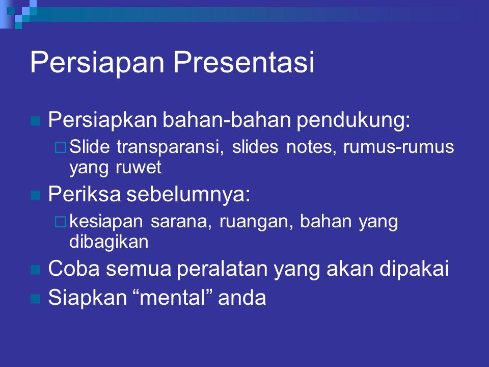 Persiapan Presentasi Persiapkan bahan-bahan pendukung: