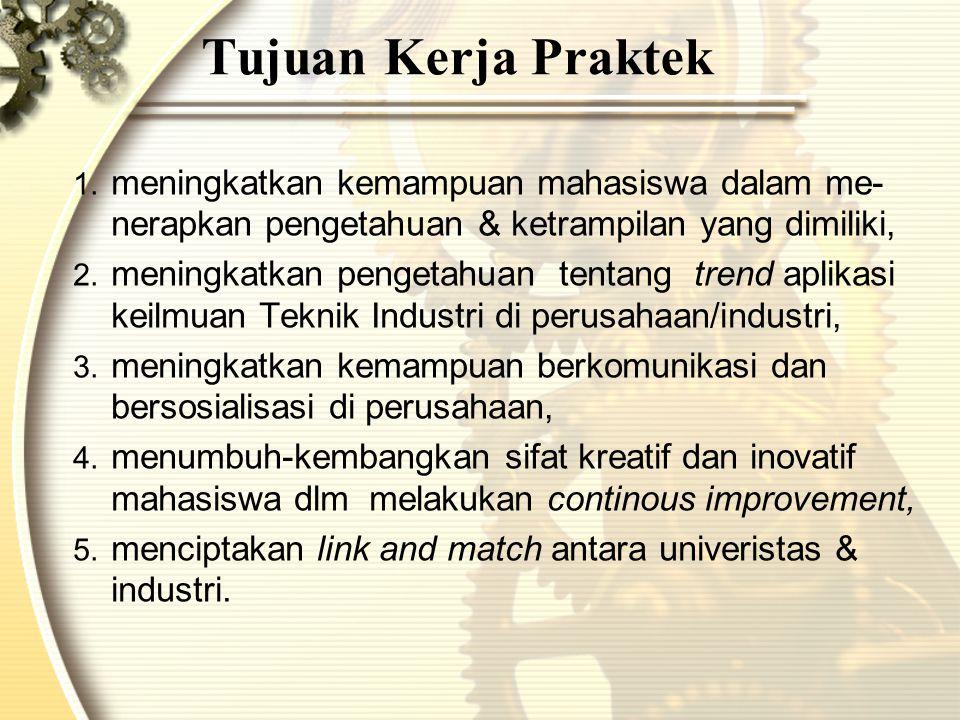 Tujuan Kerja Praktek meningkatkan kemampuan mahasiswa dalam me-nerapkan pengetahuan & ketrampilan yang dimiliki,