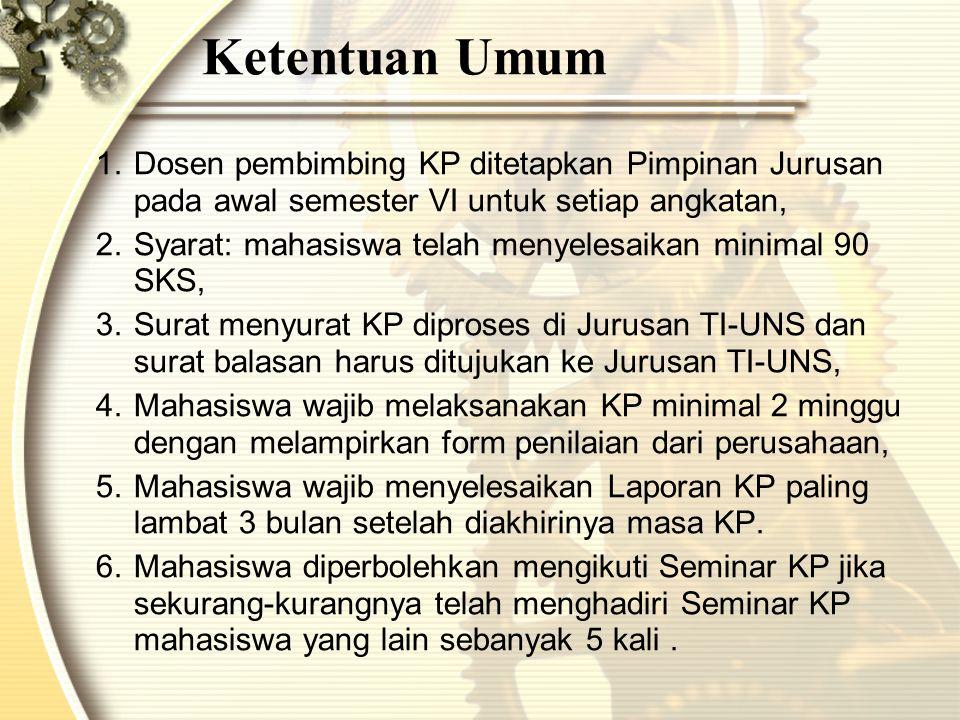 Ketentuan Umum Dosen pembimbing KP ditetapkan Pimpinan Jurusan pada awal semester VI untuk setiap angkatan,