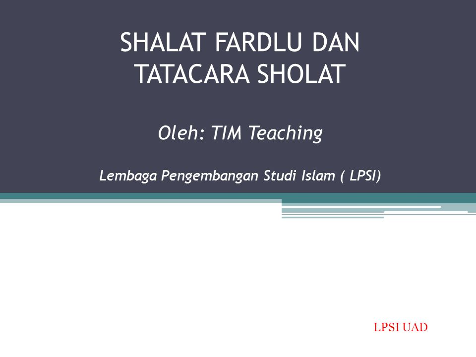 SHALAT FARDLU DAN TATACARA SHOLAT Oleh: TIM Teaching Lembaga Pengembangan Studi Islam ( LPSI)