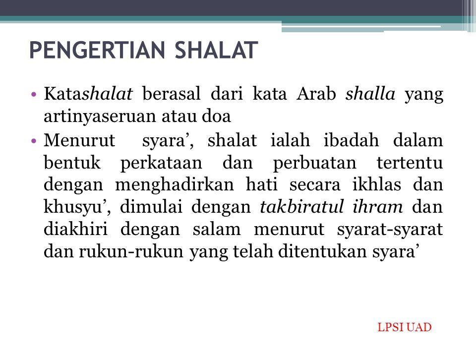 PENGERTIAN SHALAT Katashalat berasal dari kata Arab shalla yang artinyaseruan atau doa.