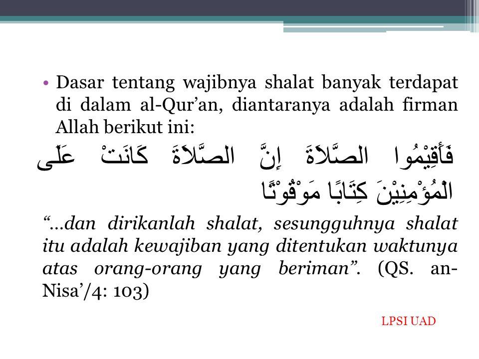 Dasar tentang wajibnya shalat banyak terdapat di dalam al-Qur'an, diantaranya adalah firman Allah berikut ini: