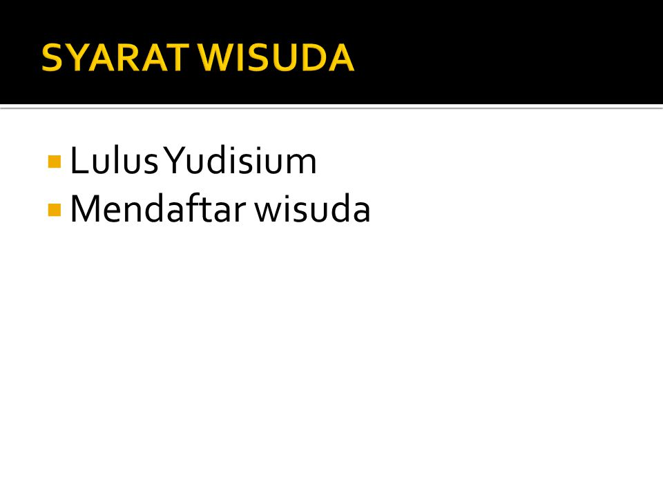 SYARAT WISUDA Lulus Yudisium Mendaftar wisuda