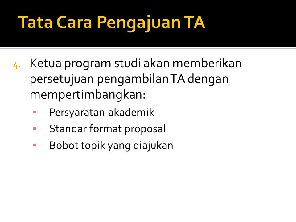 Tata Cara Pengajuan TA Ketua program studi akan memberikan persetujuan pengambilan TA dengan mempertimbangkan: