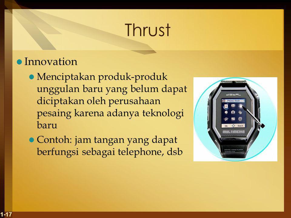 Thrust Innovation. Menciptakan produk-produk unggulan baru yang belum dapat diciptakan oleh perusahaan pesaing karena adanya teknologi baru.