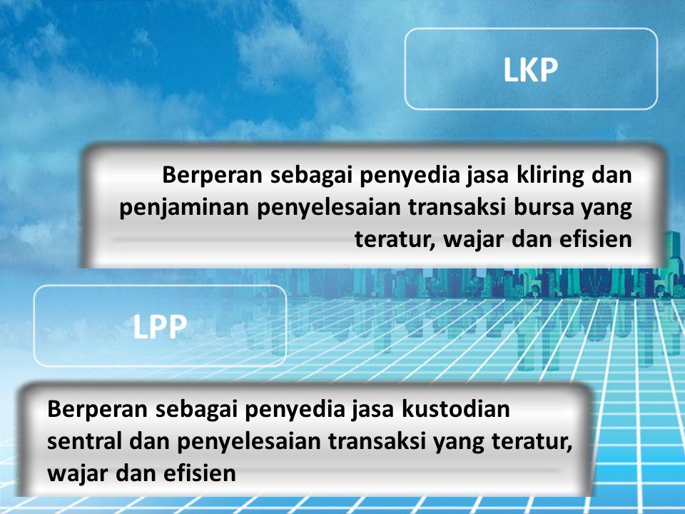 LKP Berperan sebagai penyedia jasa kliring dan penjaminan penyelesaian transaksi bursa yang teratur, wajar dan efisien.