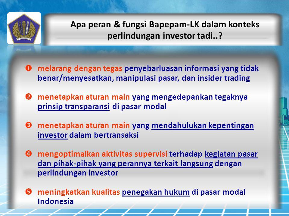 Apa peran & fungsi Bapepam-LK dalam konteks perlindungan investor tadi..