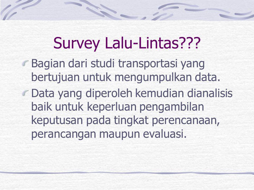 Survey Lalu-Lintas Bagian dari studi transportasi yang bertujuan untuk mengumpulkan data.