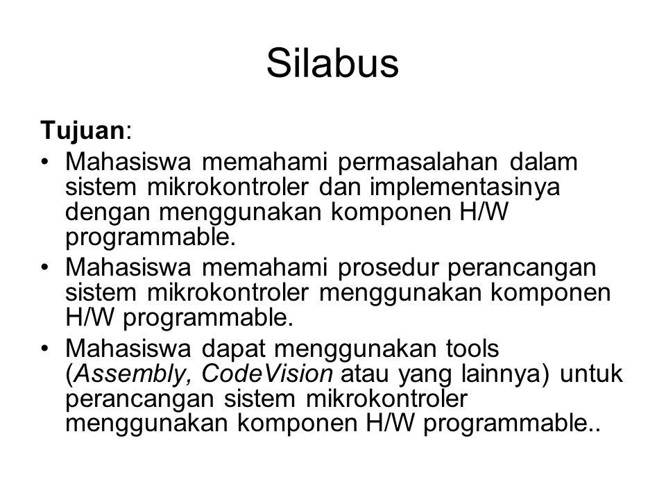 Silabus Tujuan: Mahasiswa memahami permasalahan dalam sistem mikrokontroler dan implementasinya dengan menggunakan komponen H/W programmable.