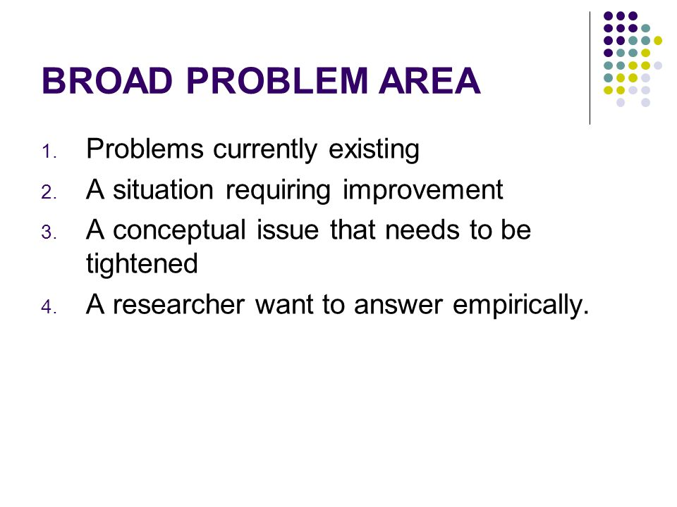 BROAD PROBLEM AREA Problems currently existing