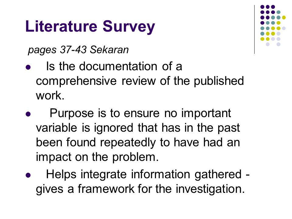 Literature Survey pages 37-43 Sekaran. Is the documentation of a comprehensive review of the published work.