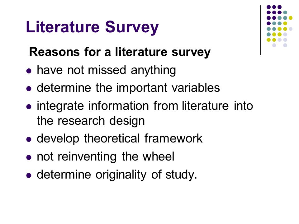 Literature Survey Reasons for a literature survey