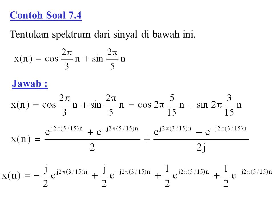 Contoh Soal 7.4 Tentukan spektrum dari sinyal di bawah ini. Jawab :