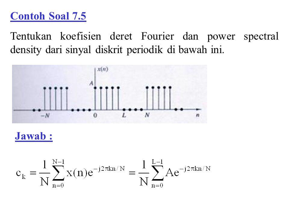 Contoh Soal 7.5 Tentukan koefisien deret Fourier dan power spectral density dari sinyal diskrit periodik di bawah ini.