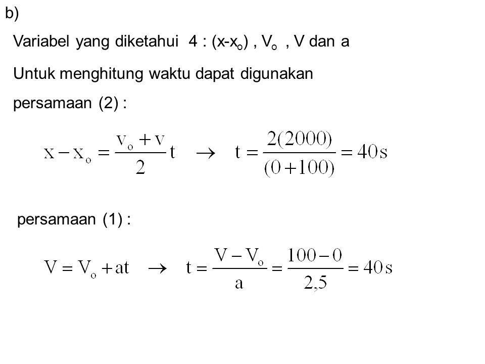 b) Variabel yang diketahui 4 : (x-xo) , Vo , V dan a. Untuk menghitung waktu dapat digunakan. persamaan (2) :