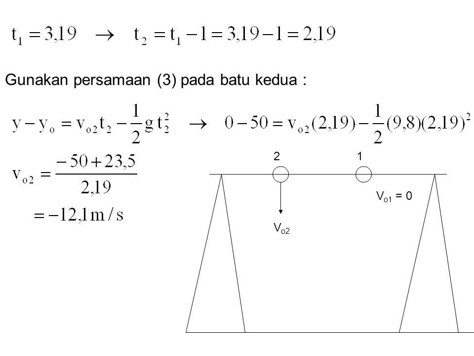 Gunakan persamaan (3) pada batu kedua :