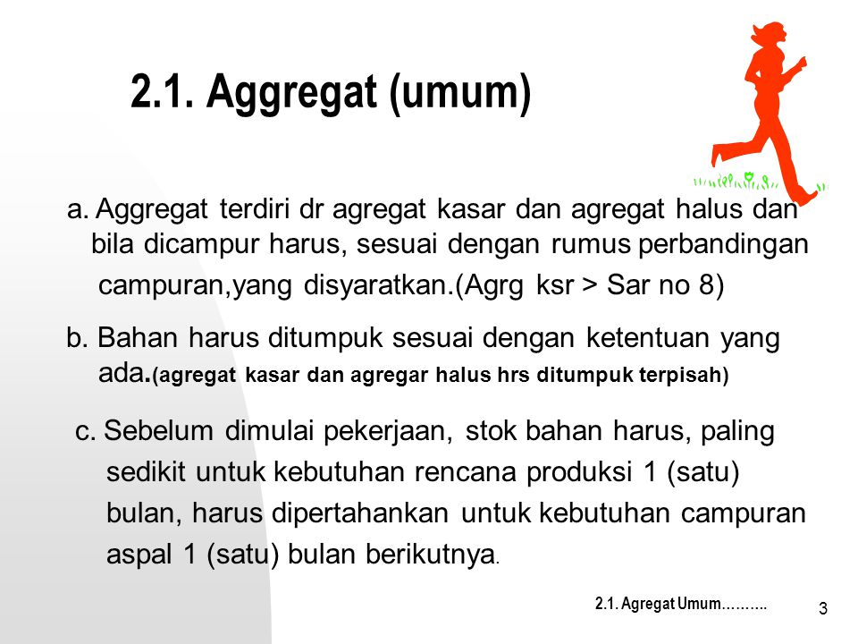 2.1. Aggregat (umum) a. Aggregat terdiri dr agregat kasar dan agregat halus dan bila dicampur harus, sesuai dengan rumus perbandingan.