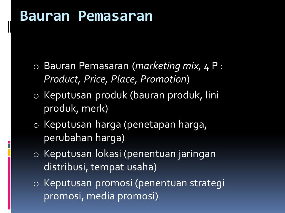 Bauran Pemasaran Bauran Pemasaran (marketing mix, 4 P : Product, Price, Place, Promotion) Keputusan produk (bauran produk, lini produk, merk)