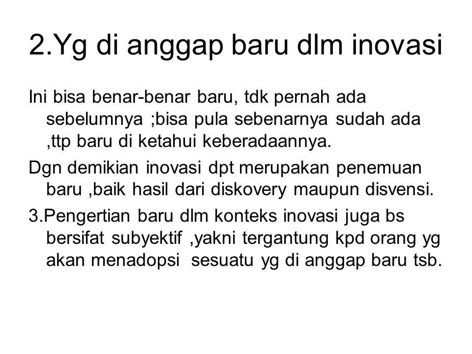 2.Yg di anggap baru dlm inovasi