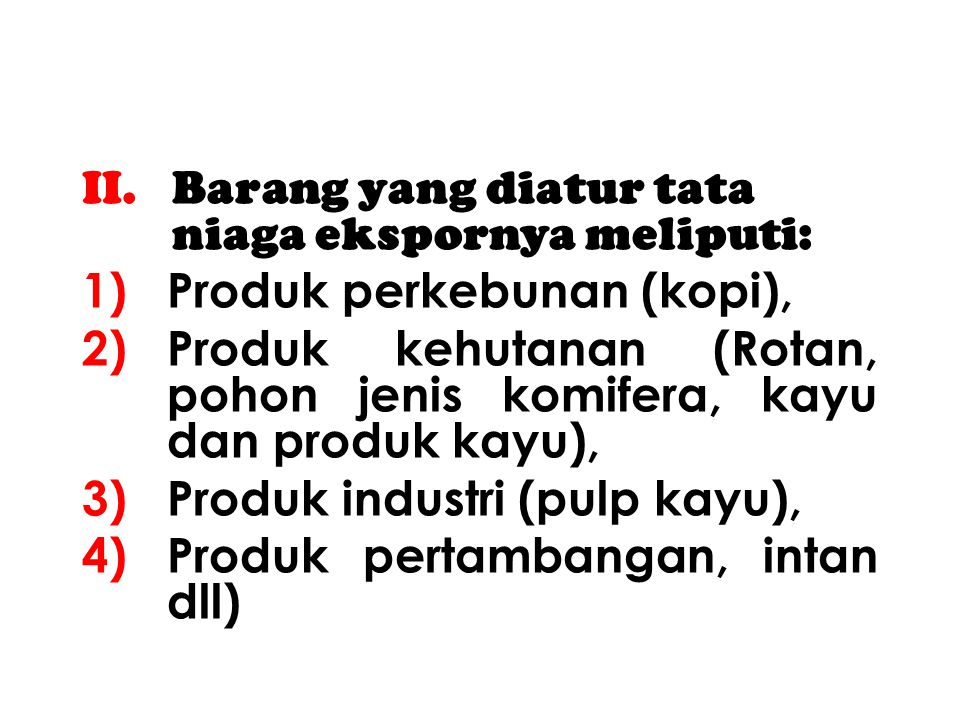 Barang yang diatur tata niaga ekspornya meliputi: