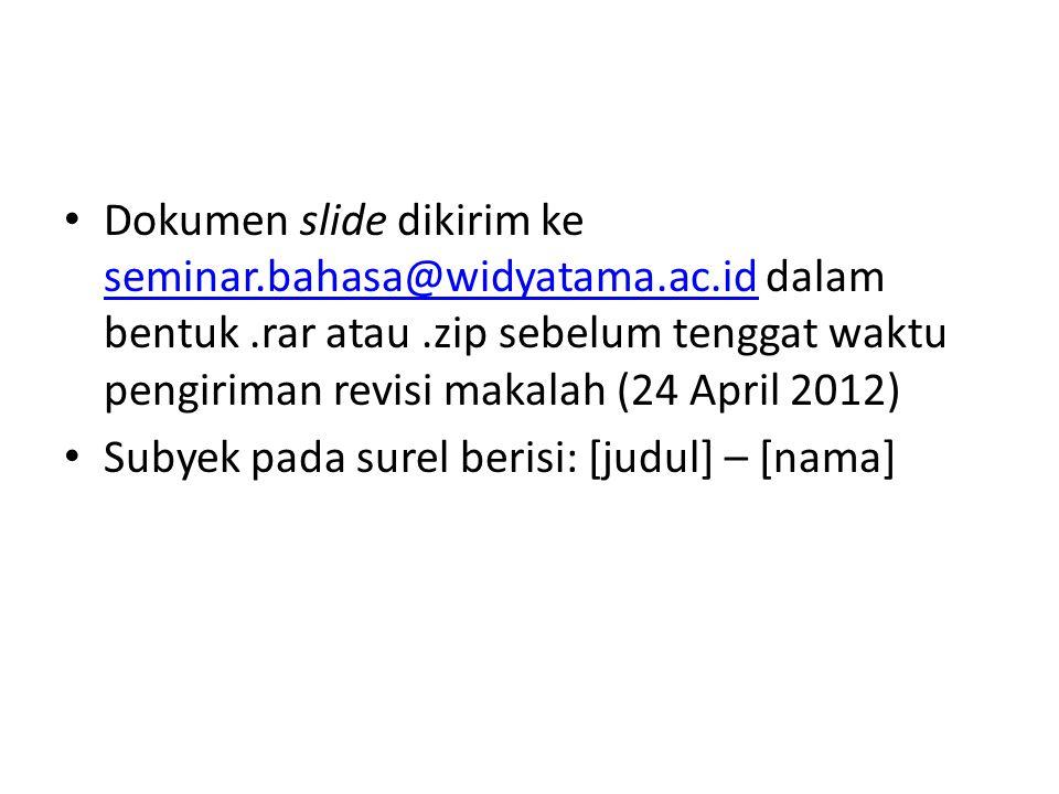 Dokumen slide dikirim ke seminar.bahasa@widyatama.ac.id dalam bentuk .rar atau .zip sebelum tenggat waktu pengiriman revisi makalah (24 April 2012)