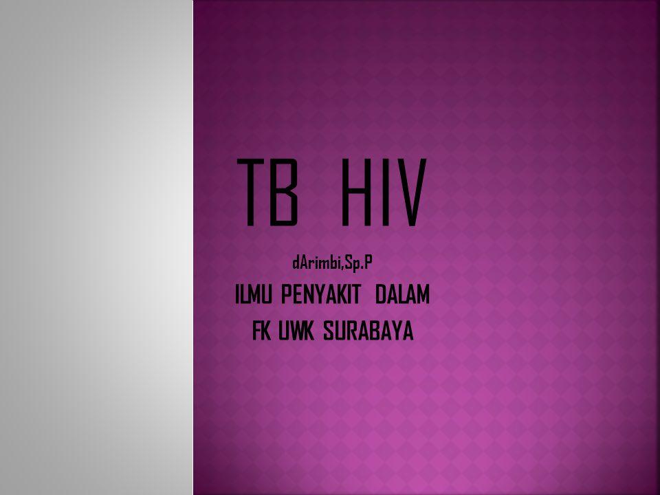 TB HIV dArimbi,Sp.P ILMU PENYAKIT DALAM FK UWK SURABAYA