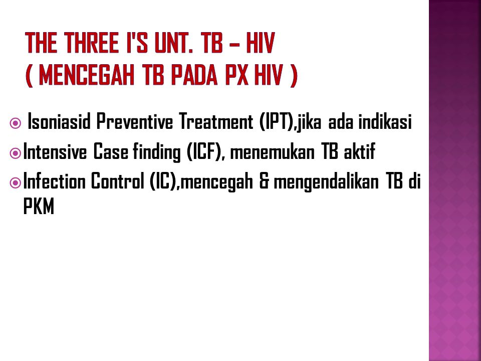 The Three I s unt. TB – HIV ( mencegah TB pada Px HIV )