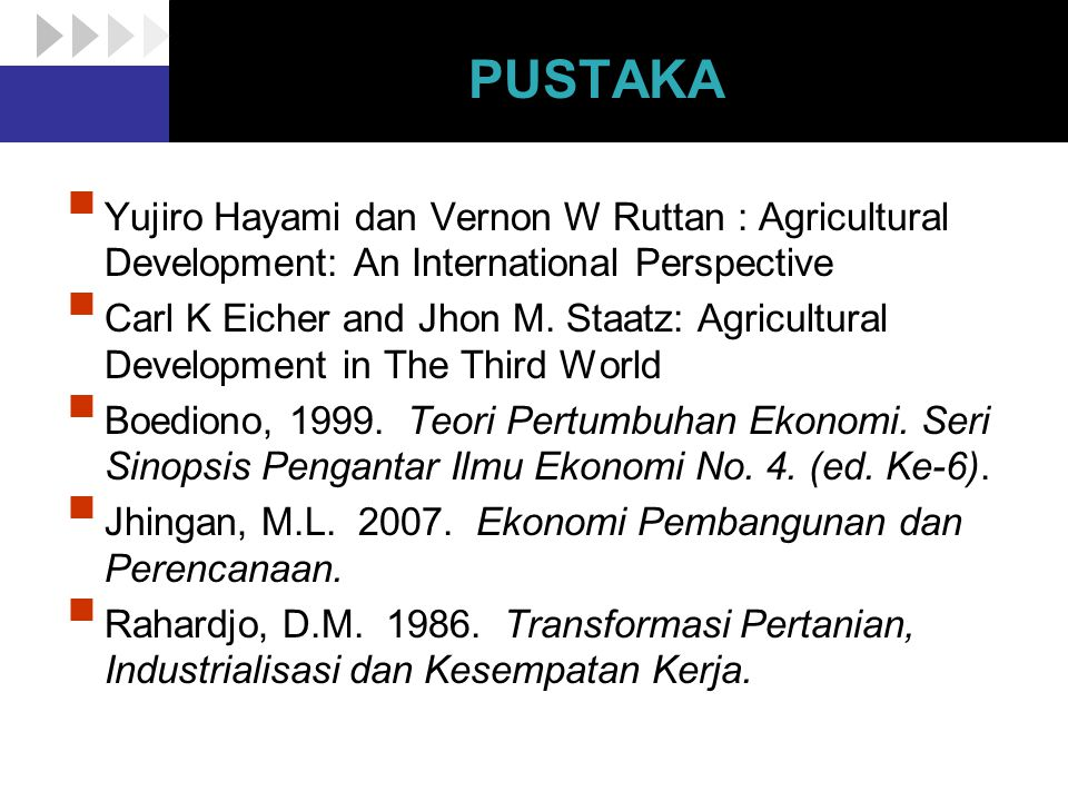 PUSTAKA Yujiro Hayami dan Vernon W Ruttan : Agricultural Development: An International Perspective.