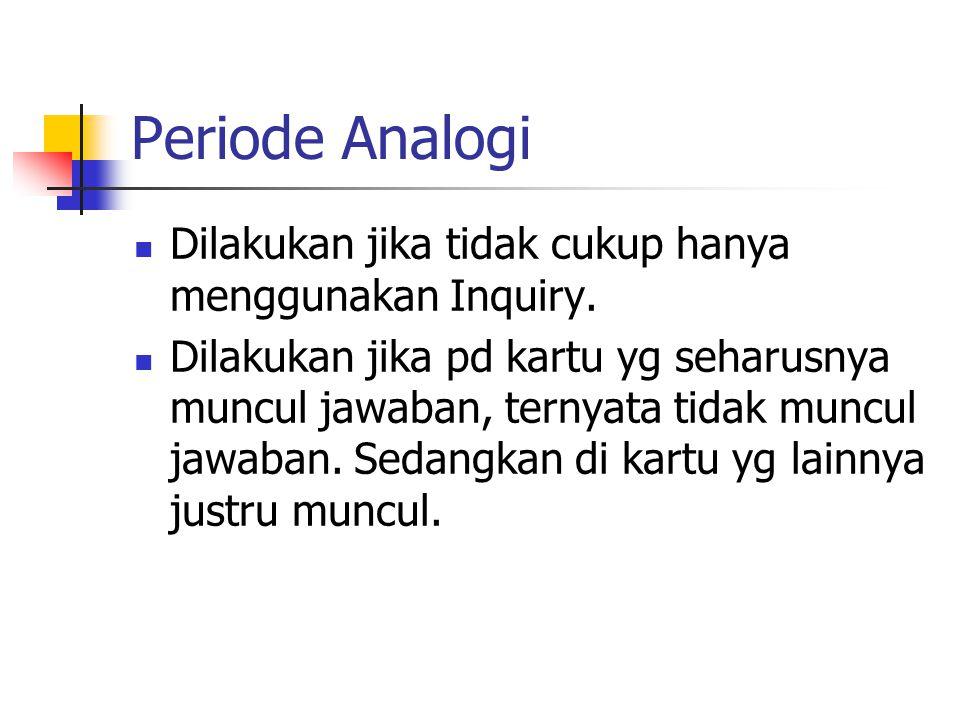 Periode Analogi Dilakukan jika tidak cukup hanya menggunakan Inquiry.