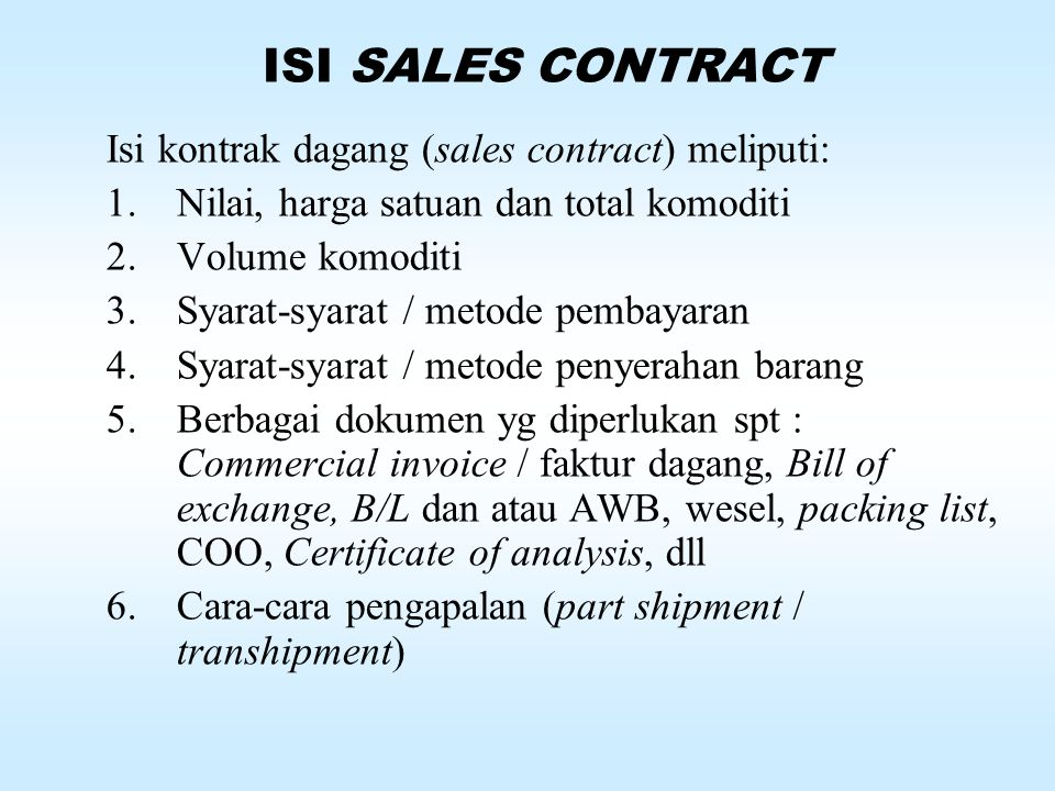 ISI SALES CONTRACT Isi kontrak dagang (sales contract) meliputi: