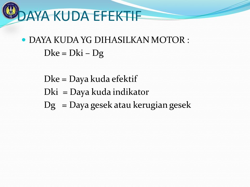DAYA KUDA EFEKTIF DAYA KUDA YG DIHASILKAN MOTOR : Dke = Dki – Dg