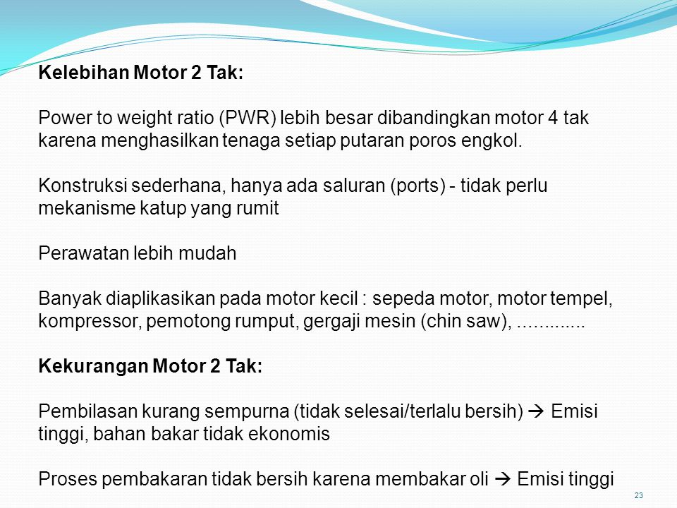 Power to weight ratio (PWR) lebih besar dibandingkan motor 4 tak