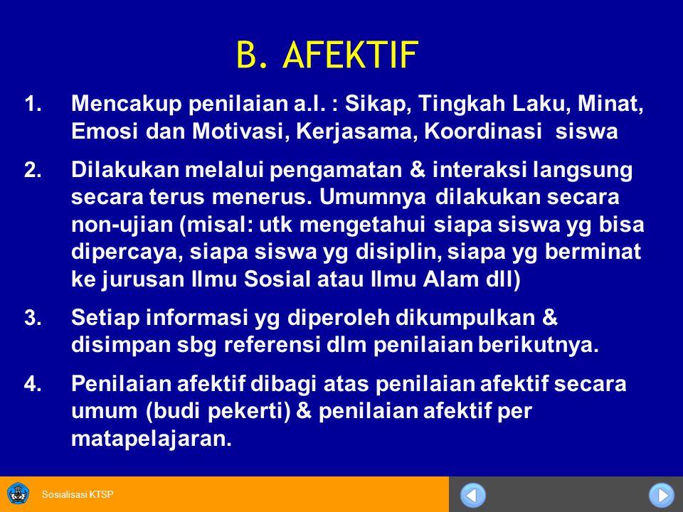 B. AFEKTIF Mencakup penilaian a.l. : Sikap, Tingkah Laku, Minat, Emosi dan Motivasi, Kerjasama, Koordinasi siswa.