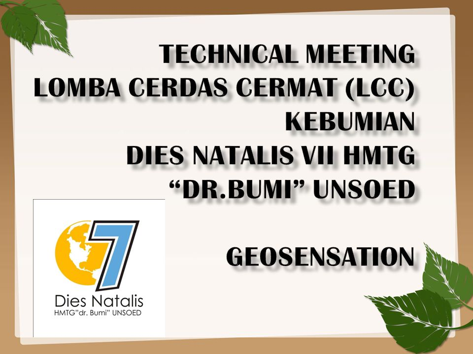 TECHNICAL MEETING LOMBA CERDAS CERMAT (LCC) KEBUMIAN Dies natalis VII HMTG dr.Bumi UNSOED GEOSENSATION