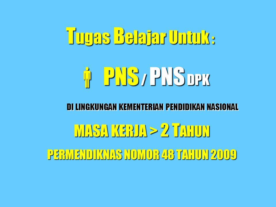  PNS / PNS DPK Tugas Belajar Untuk : MASA KERJA > 2 TAHUN
