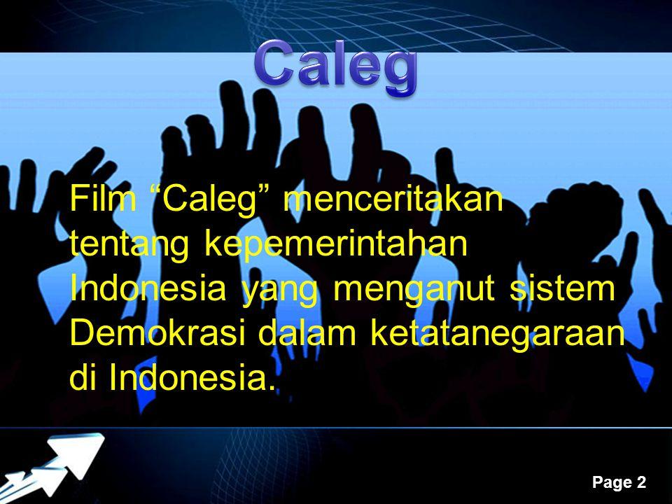 Caleg Film Caleg menceritakan tentang kepemerintahan Indonesia yang menganut sistem Demokrasi dalam ketatanegaraan di Indonesia.