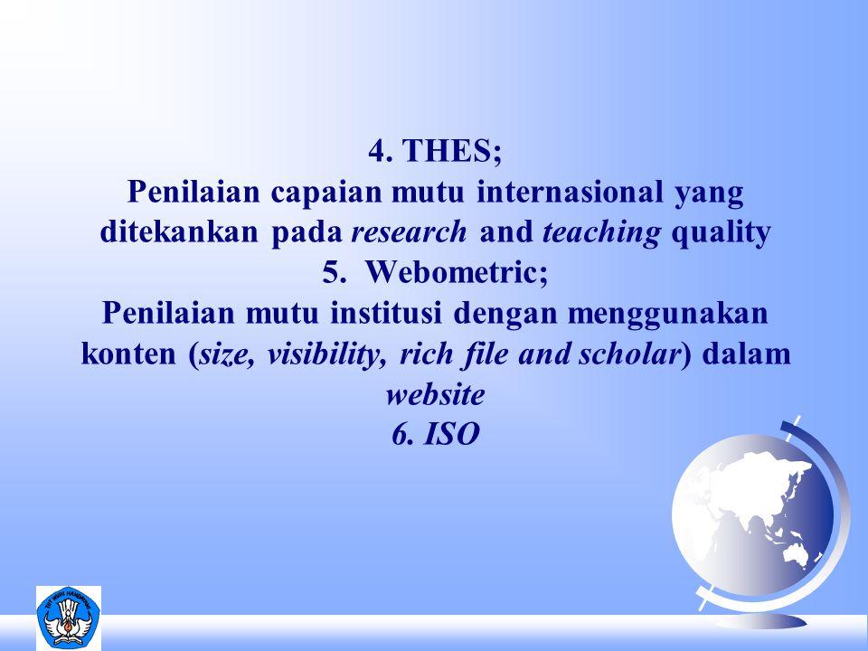 4. THES; Penilaian capaian mutu internasional yang ditekankan pada research and teaching quality 5.