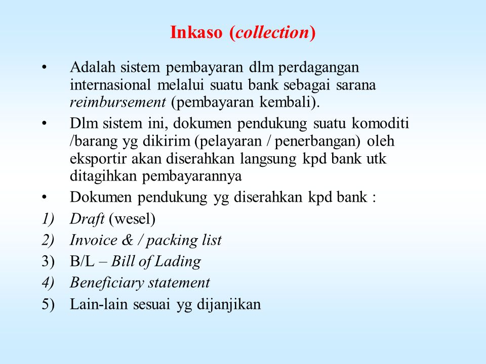 Inkaso (collection) Adalah sistem pembayaran dlm perdagangan internasional melalui suatu bank sebagai sarana reimbursement (pembayaran kembali).