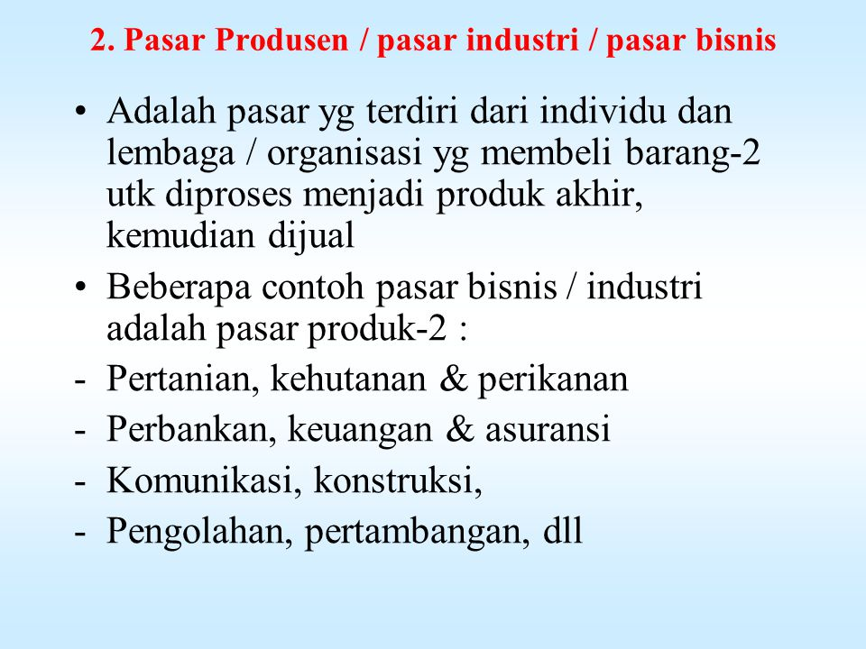 2. Pasar Produsen / pasar industri / pasar bisnis
