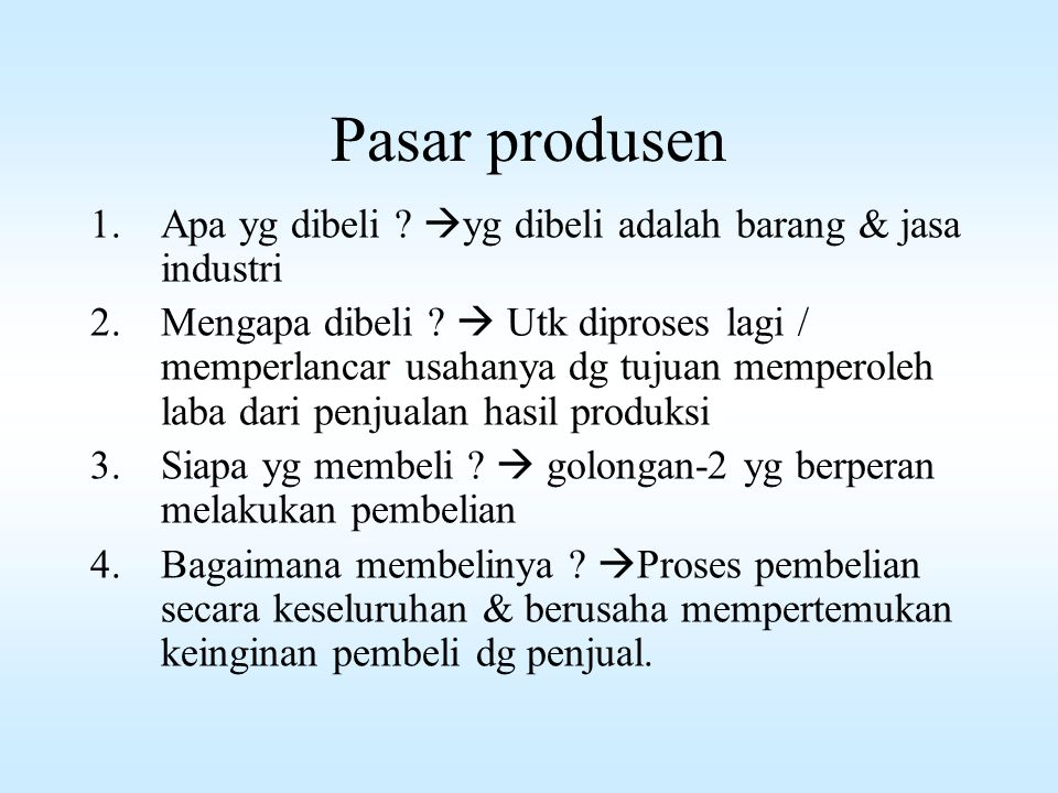Pasar produsen Apa yg dibeli yg dibeli adalah barang & jasa industri.