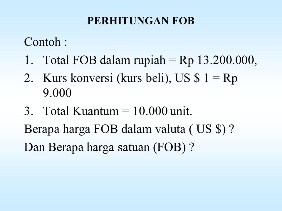 Total FOB dalam rupiah = Rp 13.200.000,