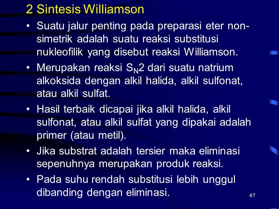 Sintesis Williamson Suatu jalur penting pada preparasi eter non-simetrik adalah suatu reaksi substitusi nukleofilik yang disebut reaksi Williamson.